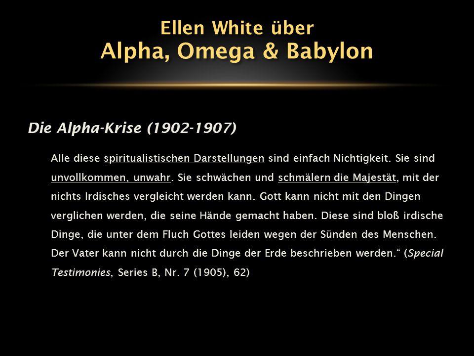 Die Alpha-Krise (1902-1907) Alle diese spiritualistischen Darstellungen sind einfach Nichtigkeit. Sie sind unvollkommen, unwahr. Sie schwächen und sch
