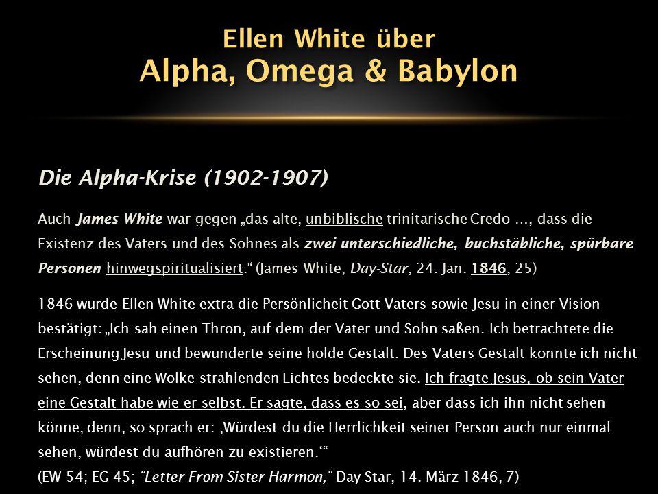 """Die Alpha-Krise (1902-1907) Auch James White war gegen """"das alte, unbiblische trinitarische Credo …, dass die Existenz des Vaters und des Sohnes als z"""