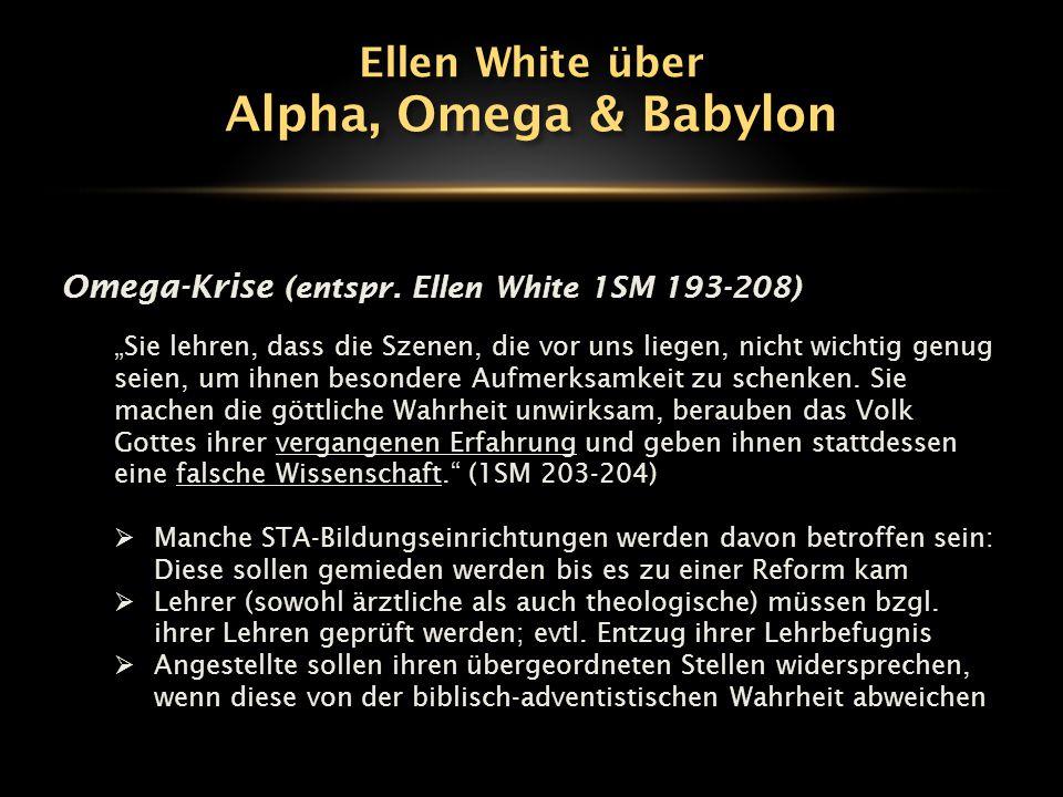 """Omega-Krise (entspr. Ellen White 1SM 193-208) """"Sie lehren, dass die Szenen, die vor uns liegen, nicht wichtig genug seien, um ihnen besondere Aufmerks"""
