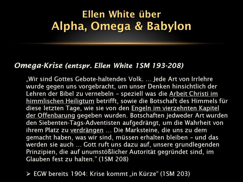 """Omega-Krise (entspr. Ellen White 1SM 193-208) """"Wir sind Gottes Gebote-haltendes Volk. … Jede Art von Irrlehre wurde gegen uns vorgebracht, um unser De"""