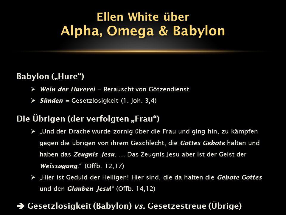 """Babylon (""""Hure"""")  Wein der Hurerei = Berauscht von Götzendienst  Sünden = Gesetzlosigkeit (1. Joh. 3,4) Die Übrigen (der verfolgten """"Frau"""")  """"Und d"""