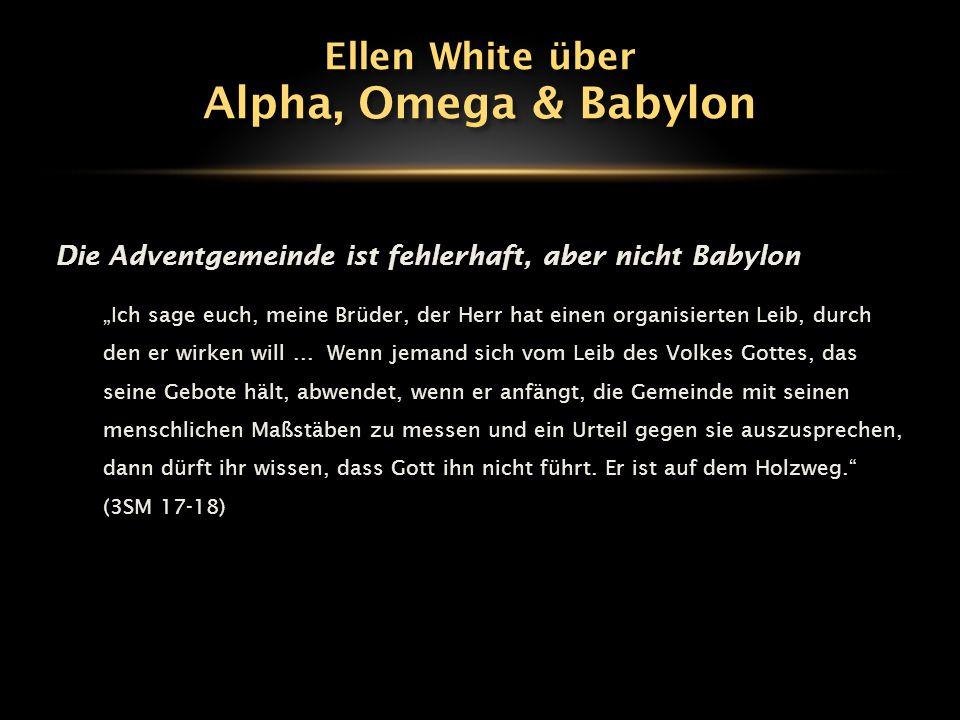 """Die Adventgemeinde ist fehlerhaft, aber nicht Babylon """"Ich sage euch, meine Brüder, der Herr hat einen organisierten Leib, durch den er wirken will..."""