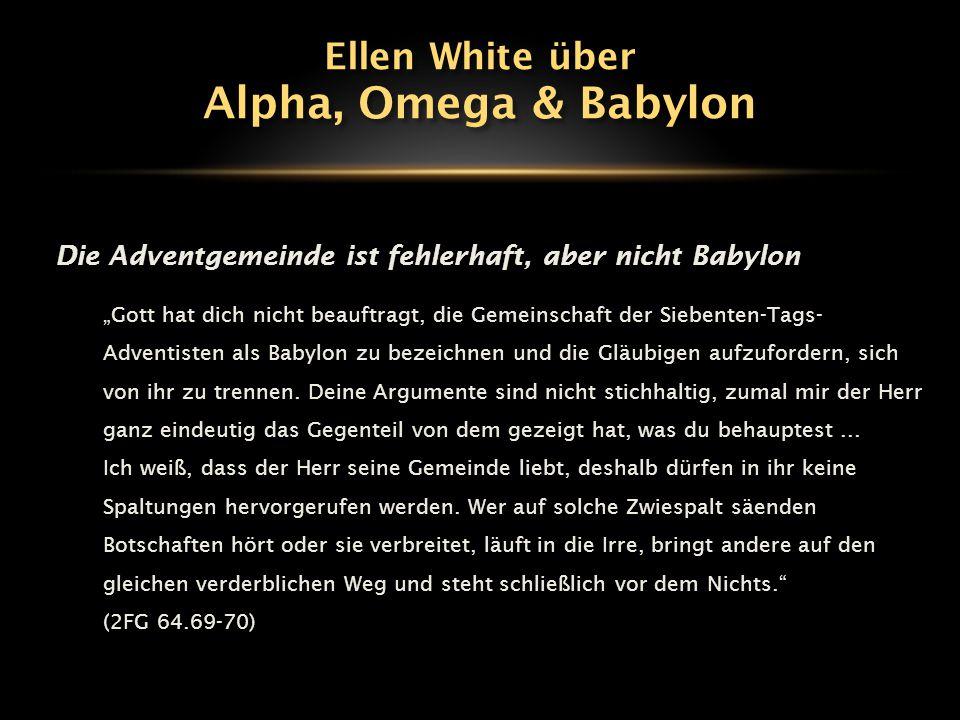 """Die Adventgemeinde ist fehlerhaft, aber nicht Babylon """"Der Herr hat Botschaften der Warnung und des Bittens, Botschaften der Zurechtweisung und des Tadels gesandt – und sie waren nicht umsonst."""