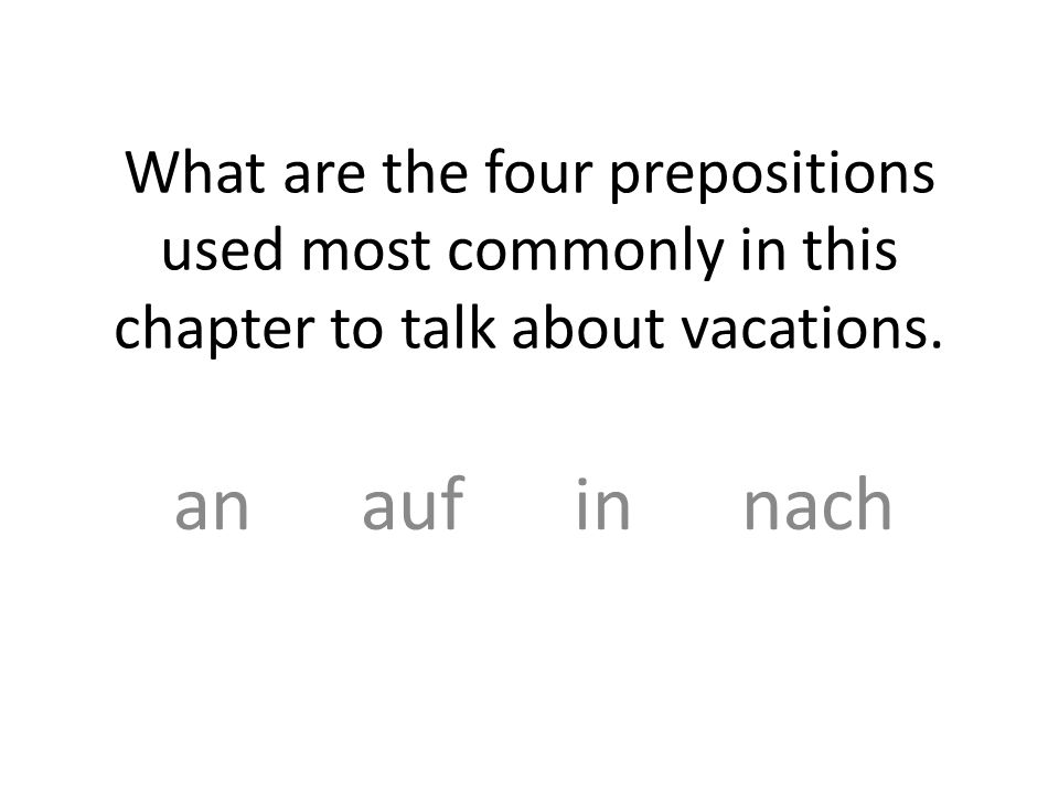 What are the four prepositions used most commonly in this chapter to talk about vacations.