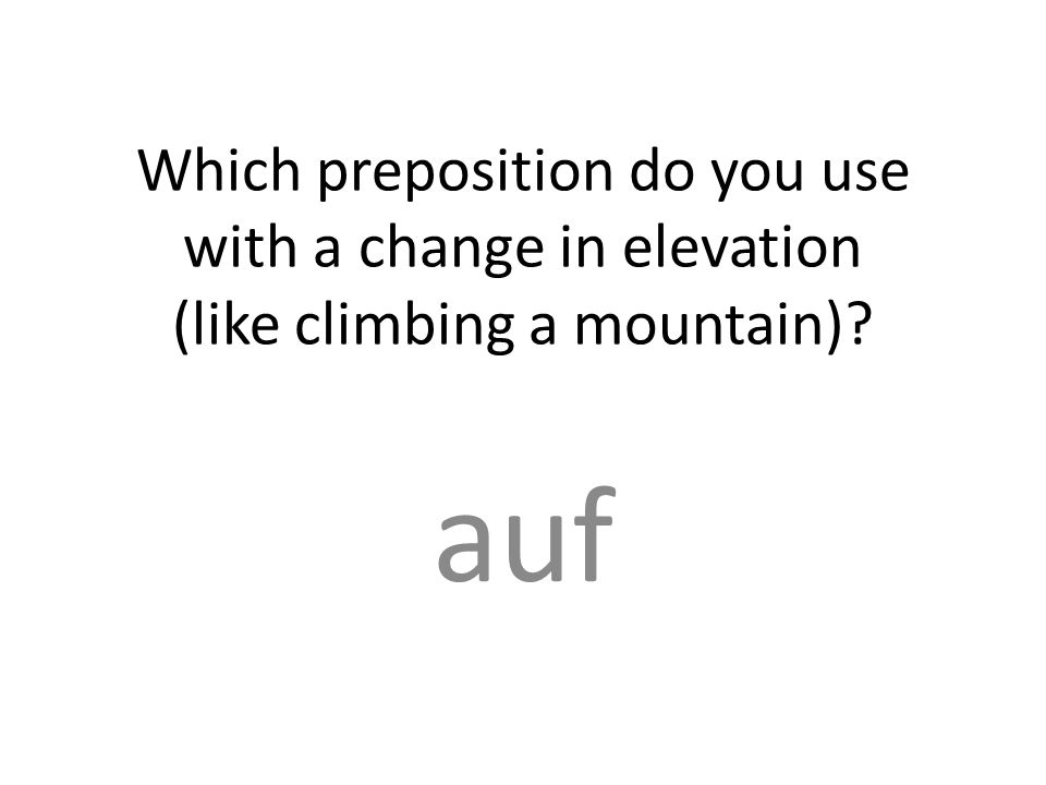 Which preposition do you use with a change in elevation (like climbing a mountain) auf