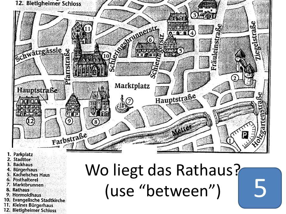 Wo liegt das Rathaus? (use between ) 5