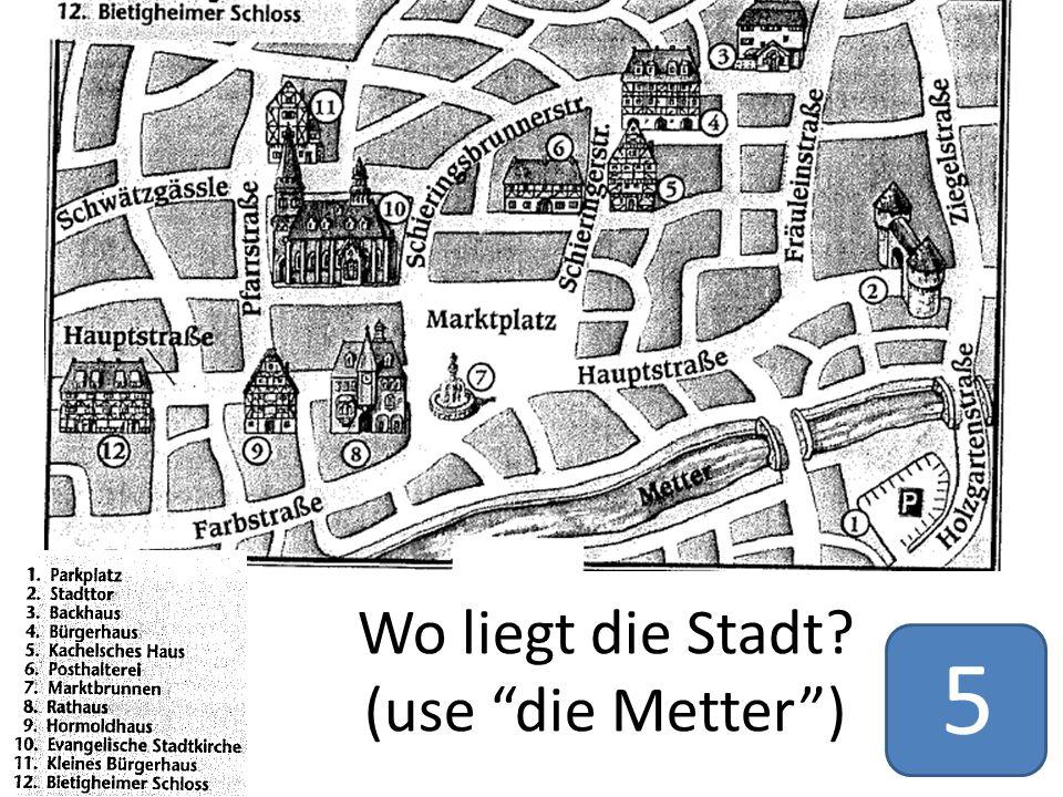 Wo liegt die Stadt? (use die Metter ) 5