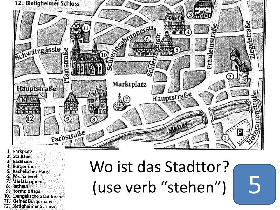 Wo ist das Stadttor? (use verb stehen ) 5
