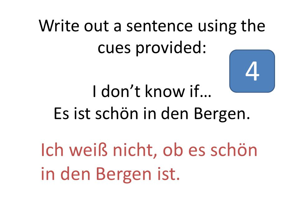 Write out a sentence using the cues provided: I don't know if… Es ist schön in den Bergen.