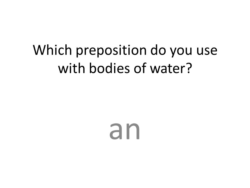 Which preposition do you use with bodies of water an