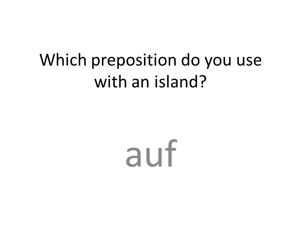 Which preposition do you use with an island auf