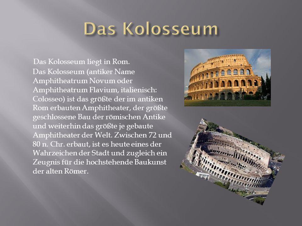 Das Kolosseum liegt in Rom.