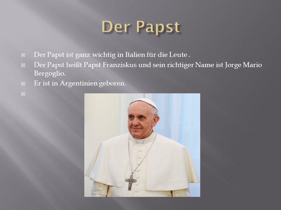  Der Papst ist ganz wichtig in Italien für die Leute.