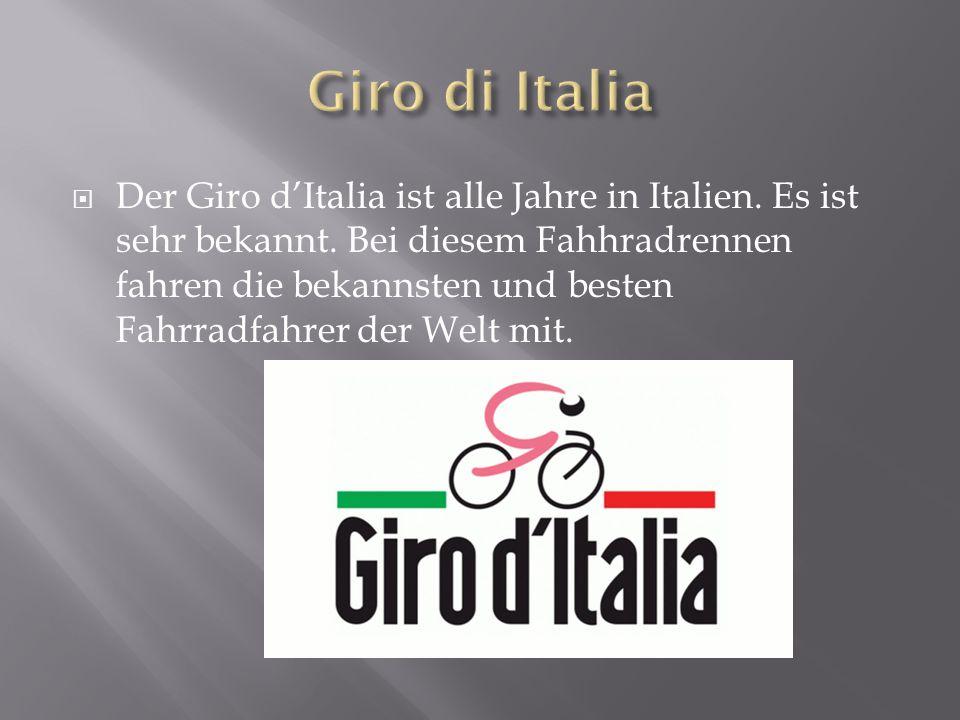  Der Giro d'Italia ist alle Jahre in Italien.Es ist sehr bekannt.