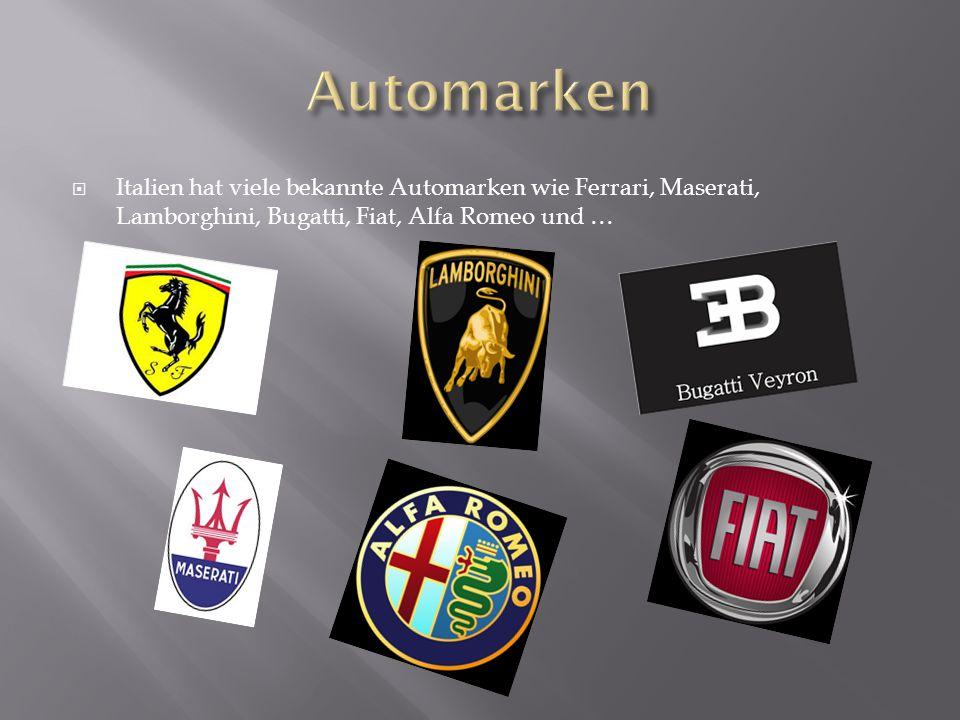  Italien hat viele bekannte Automarken wie Ferrari, Maserati, Lamborghini, Bugatti, Fiat, Alfa Romeo und …