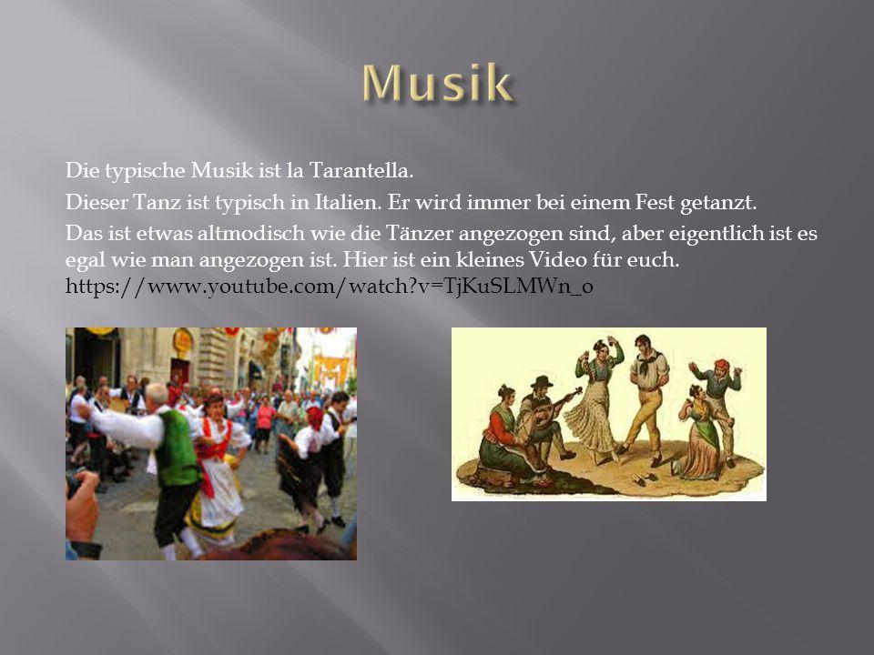 Die typische Musik ist la Tarantella.Dieser Tanz ist typisch in Italien.