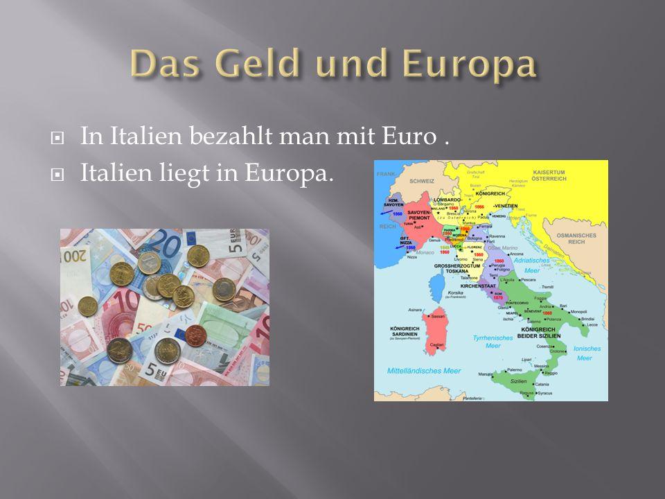  In Italien bezahlt man mit Euro.  Italien liegt in Europa.