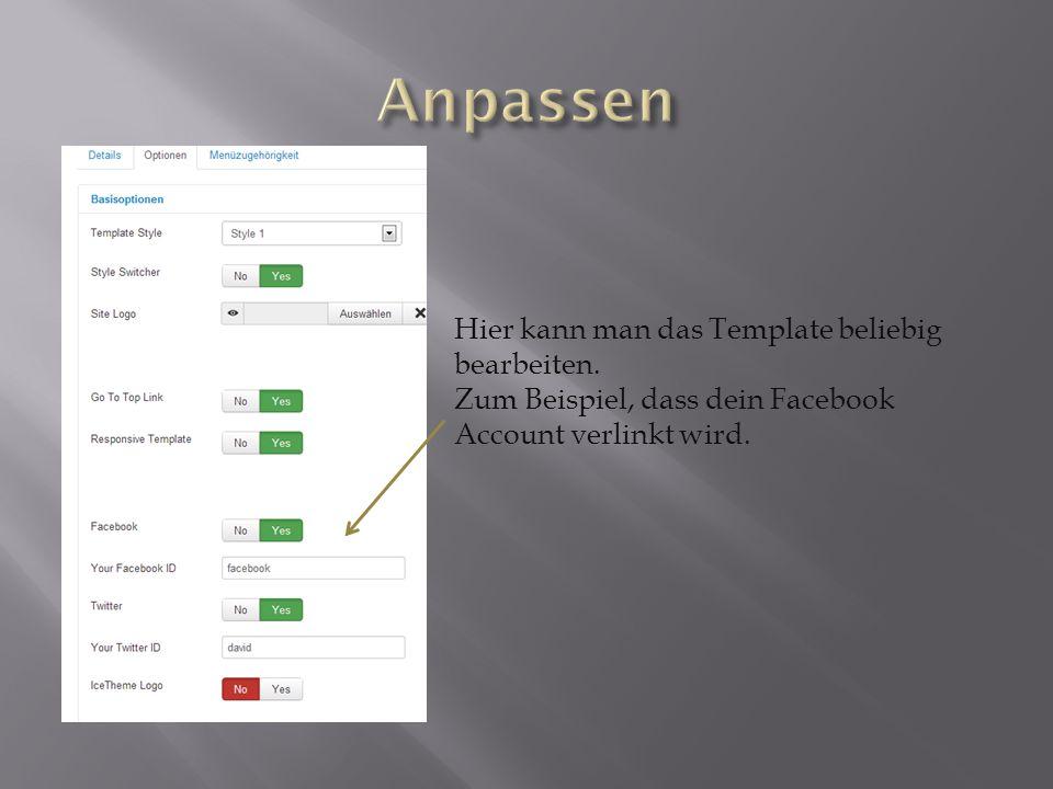 Hier kann man das Template beliebig bearbeiten. Zum Beispiel, dass dein Facebook Account verlinkt wird.