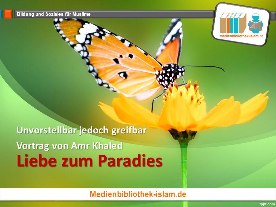 Bildung und Soziales für Muslime Liebe zum Paradies Unvorstellbar jedoch greifbar Vortrag von Amr Khaled Medienbibliothek-islam.de