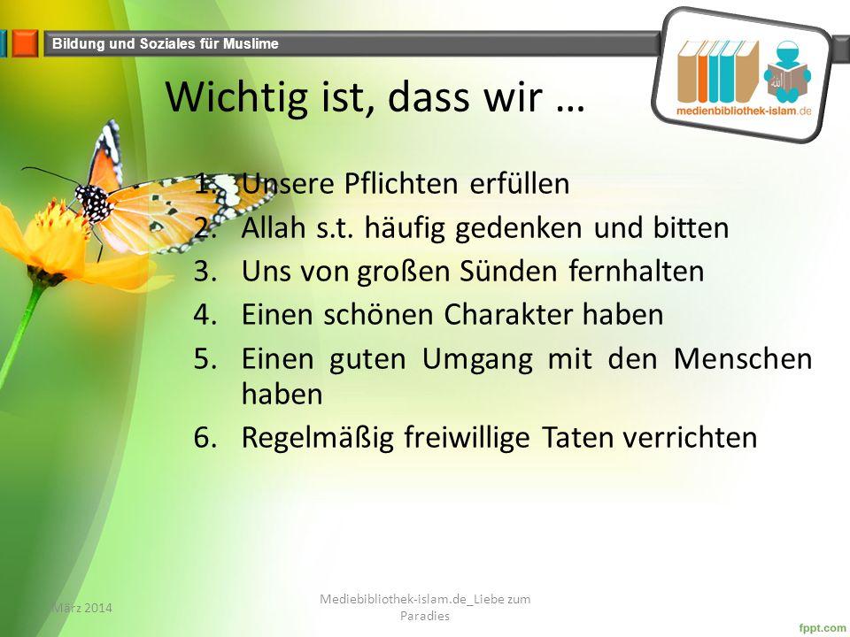 Bildung und Soziales für Muslime Wichtig ist, dass wir … 1.Unsere Pflichten erfüllen 2.Allah s.t.