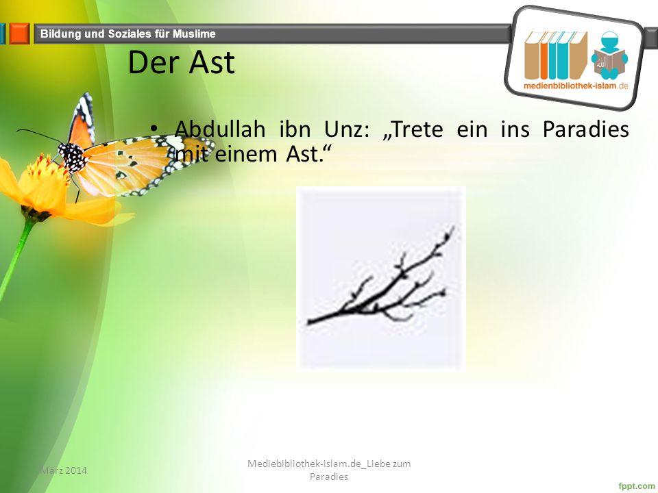 """Bildung und Soziales für Muslime Der Ast Abdullah ibn Unz: """"Trete ein ins Paradies mit einem Ast. März 2014 Mediebibliothek-islam.de_Liebe zum Paradies"""