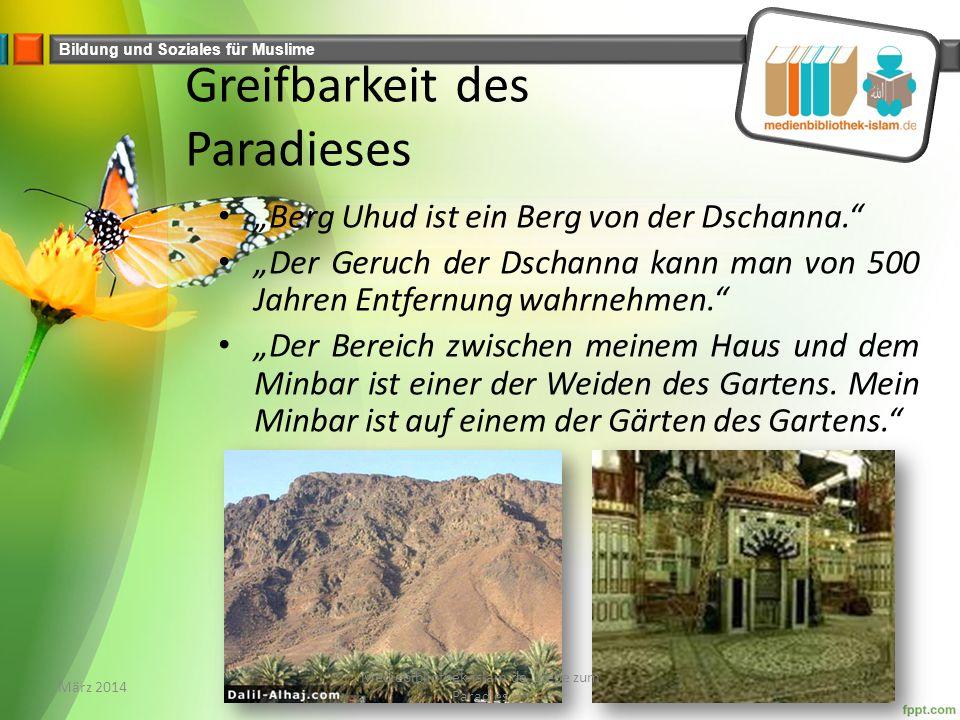 """Bildung und Soziales für Muslime Greifbarkeit des Paradieses """"Berg Uhud ist ein Berg von der Dschanna. """"Der Geruch der Dschanna kann man von 500 Jahren Entfernung wahrnehmen. """"Der Bereich zwischen meinem Haus und dem Minbar ist einer der Weiden des Gartens."""