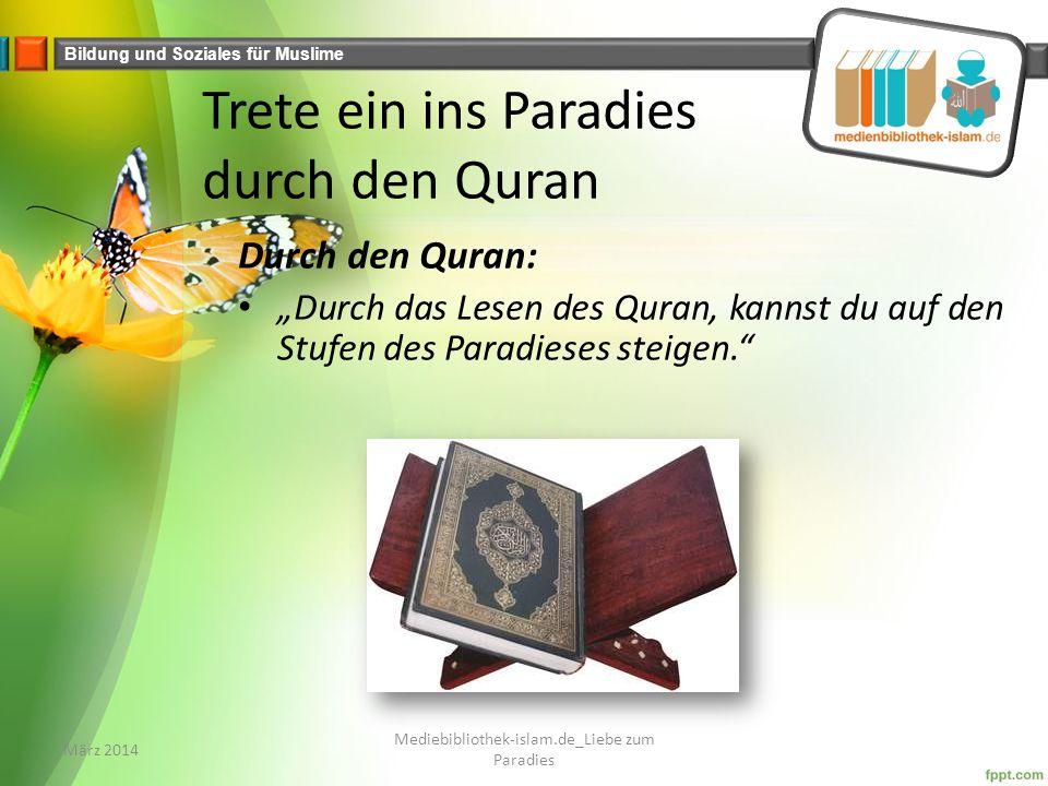 """Bildung und Soziales für Muslime Trete ein ins Paradies durch den Quran Durch den Quran: """"Durch das Lesen des Quran, kannst du auf den Stufen des Paradieses steigen. März 2014 Mediebibliothek-islam.de_Liebe zum Paradies"""