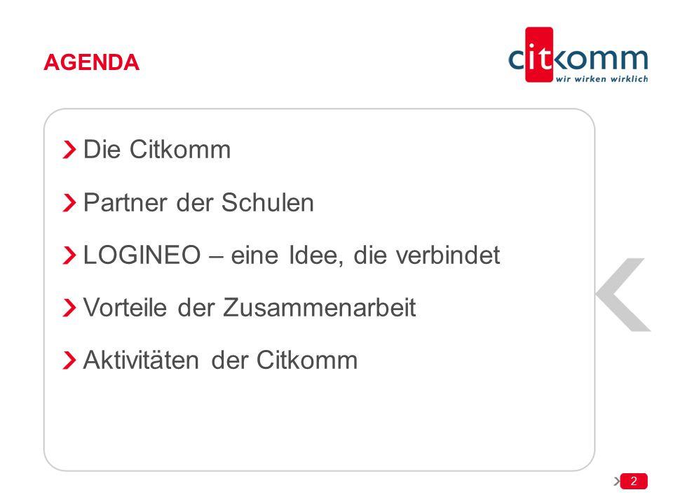 AGENDA Die Citkomm Partner der Schulen LOGINEO – eine Idee, die verbindet Vorteile der Zusammenarbeit Aktivitäten der Citkomm 2