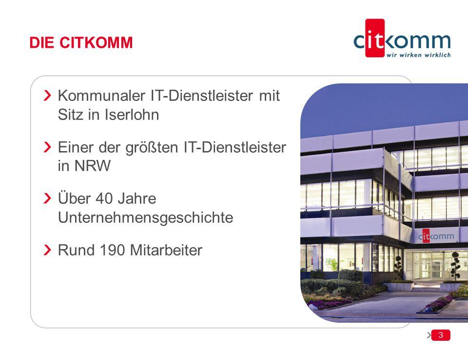 3 DIE CITKOMM Kommunaler IT-Dienstleister mit Sitz in Iserlohn Einer der größten IT-Dienstleister in NRW Über 40 Jahre Unternehmensgeschichte Rund 190
