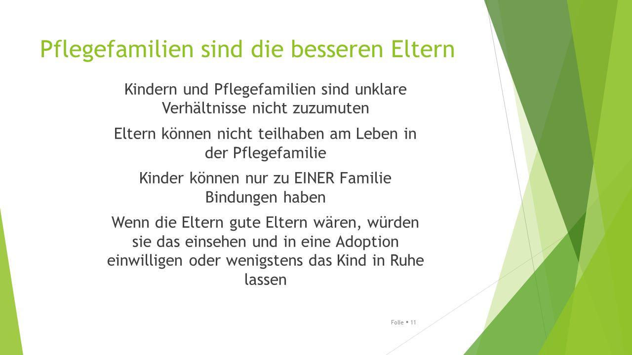 Pflegefamilien sind die besseren Eltern Kindern und Pflegefamilien sind unklare Verhältnisse nicht zuzumuten Eltern können nicht teilhaben am Leben in