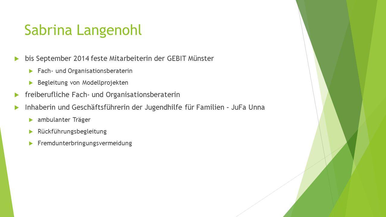 Sabrina Langenohl  bis September 2014 feste Mitarbeiterin der GEBIT Münster  Fach- und Organisationsberaterin  Begleitung von Modellprojekten  fre