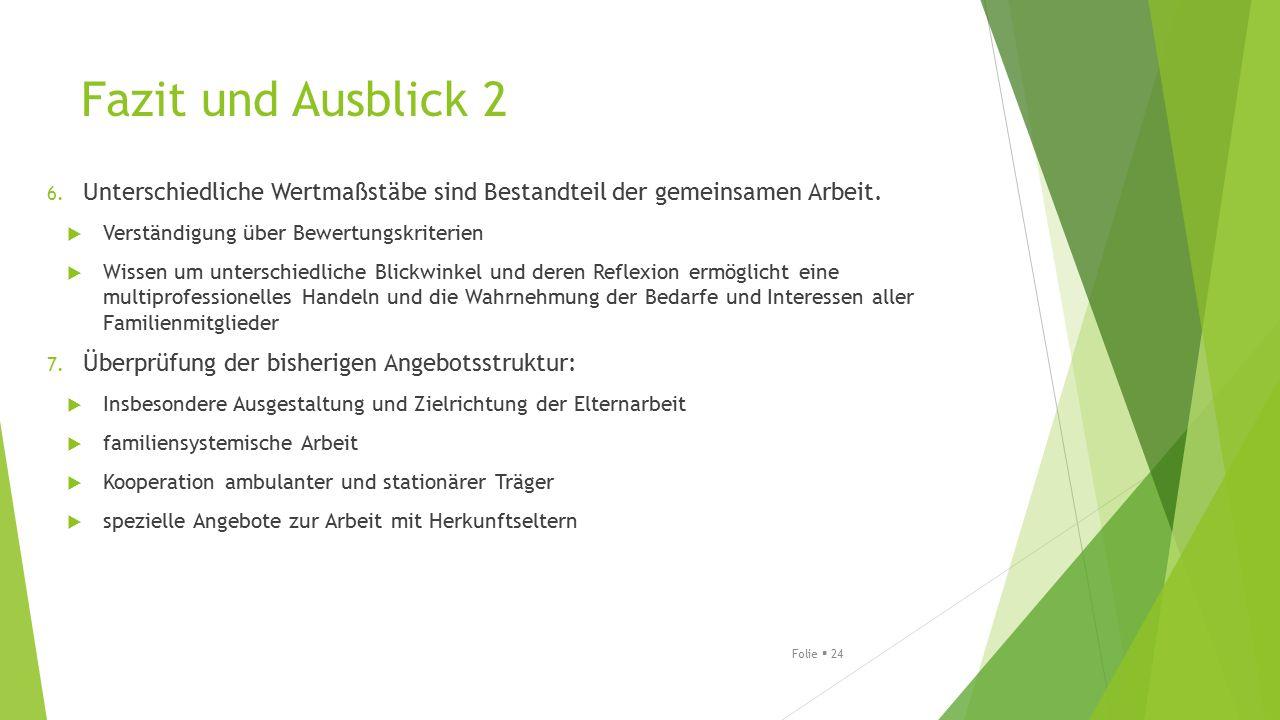 Fazit und Ausblick 2 6.Unterschiedliche Wertmaßstäbe sind Bestandteil der gemeinsamen Arbeit.