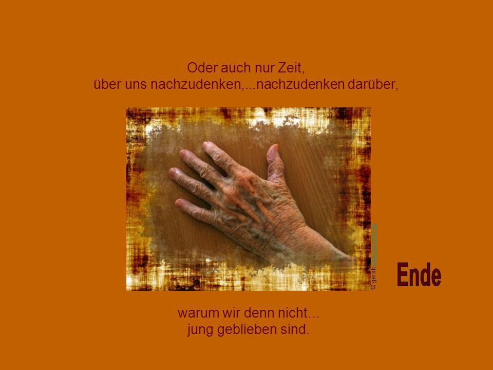 Wenn wir einmal alt sind, dann ist es Zeit.... Zeit für die Ewigkeit. © Huber www.pixelio.dewww.pixelio.de
