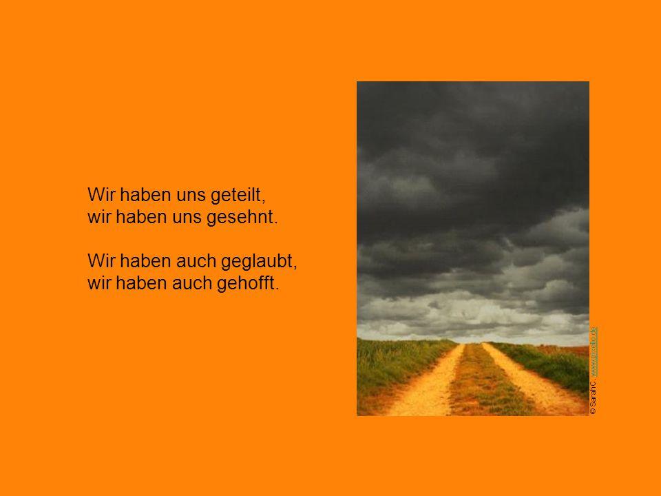 © Dieter Schütz www.pixelio.dewww.pixelio.de wir haben uns geholfen, wir haben auch geträumt. Wir haben auch gelacht, wir haben uns beschenkt,