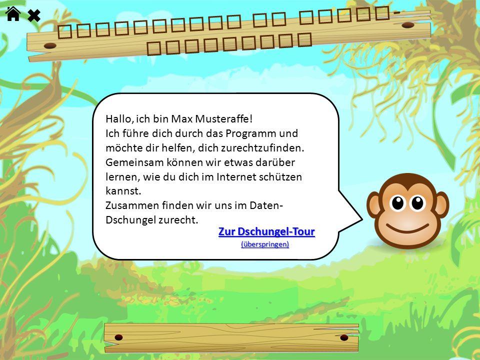 Hallo, ich bin Max Musteraffe! Ich führe dich durch das Programm und möchte dir helfen, dich zurechtzufinden. Gemeinsam können wir etwas darüber lerne