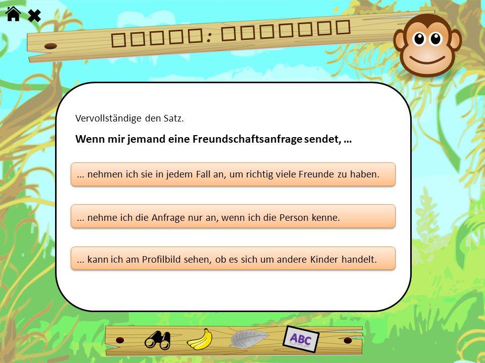 Frage : Freunde Vervollständige den Satz. Wenn mir jemand eine Freundschaftsanfrage sendet, …... kann ich am Profilbild sehen, ob es sich um andere Ki
