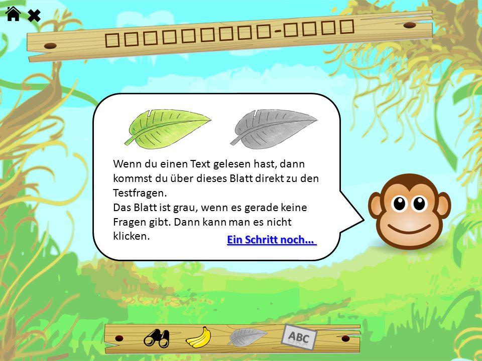 Dschungel - Tour Wenn du einen Text gelesen hast, dann kommst du über dieses Blatt direkt zu den Testfragen. Das Blatt ist grau, wenn es gerade keine
