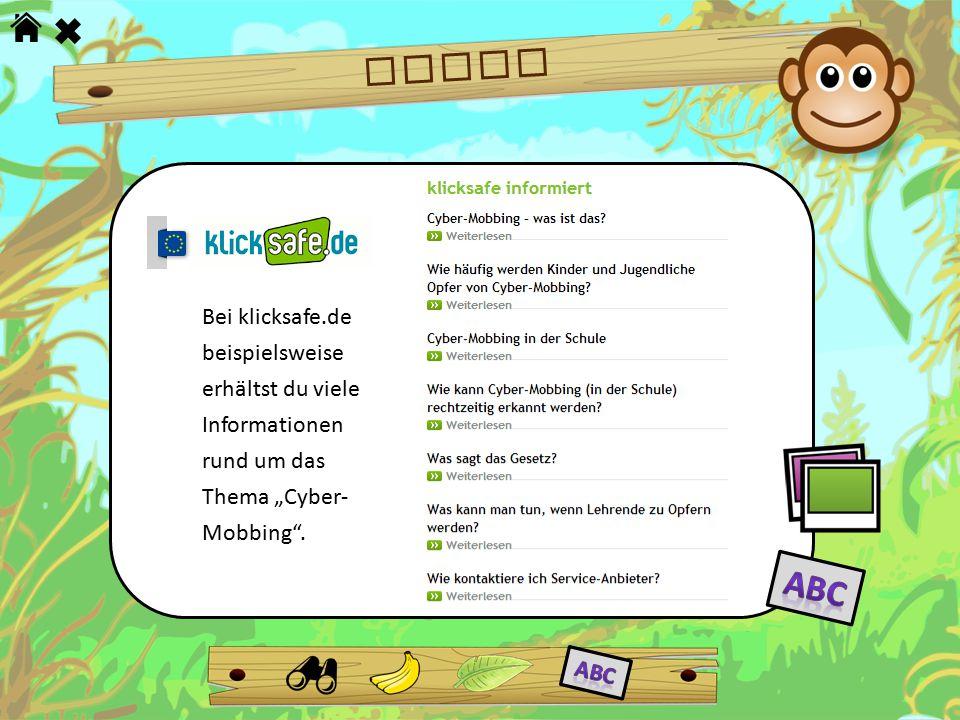 """HILFE Bei klicksafe.de beispielsweise erhältst du viele Informationen rund um das Thema """"Cyber- Mobbing""""."""