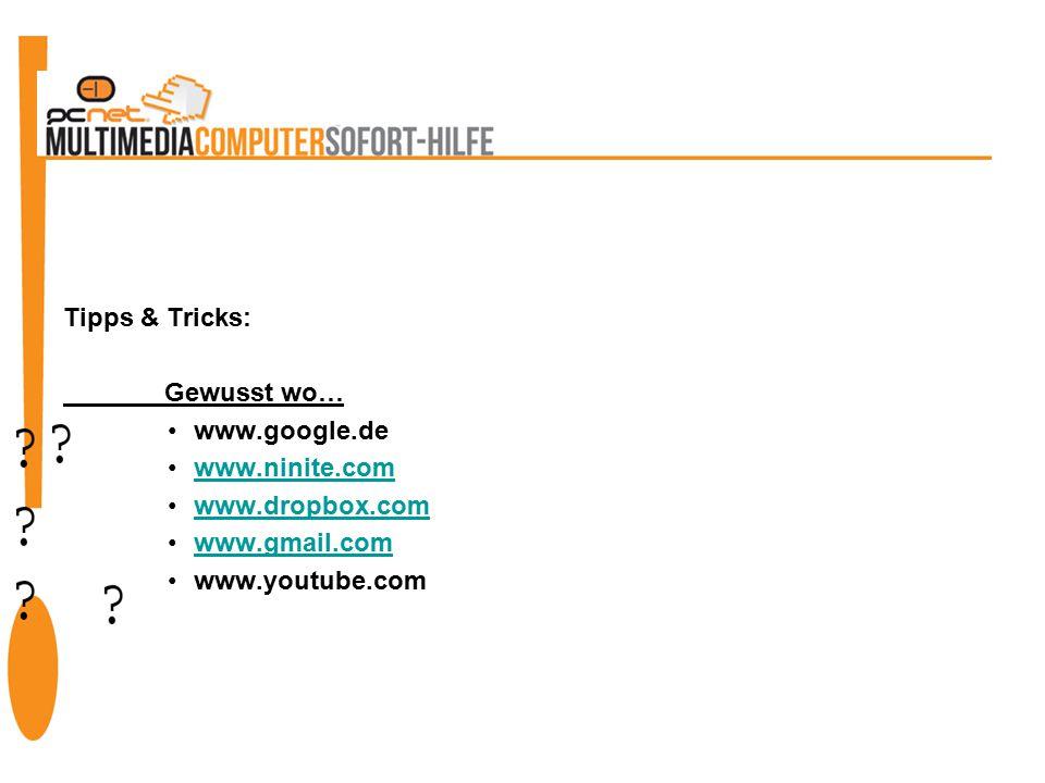 Tipps & Tricks: Gewusst wo… www.google.de www.ninite.com www.dropbox.com www.gmail.com www.youtube.com