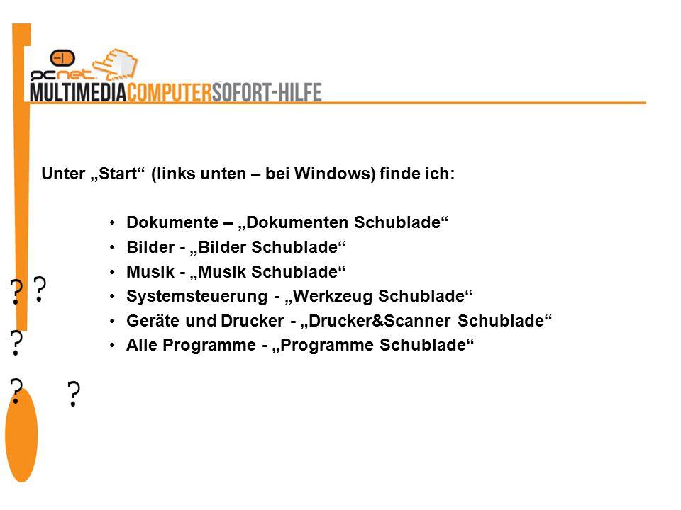"""Unter """"Start (links unten – bei Windows) finde ich: Dokumente – """"Dokumenten Schublade Bilder - """"Bilder Schublade Musik - """"Musik Schublade Systemsteuerung - """"Werkzeug Schublade Geräte und Drucker - """"Drucker&Scanner Schublade Alle Programme - """"Programme Schublade"""