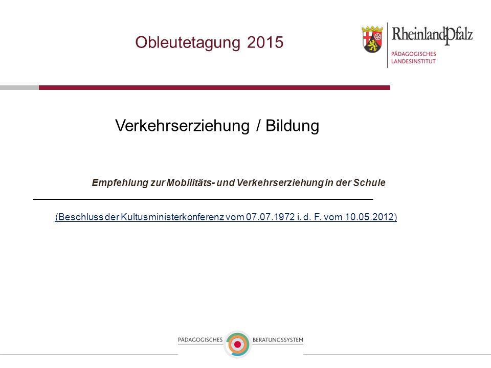 Obleutetagung 2015 Verkehrserziehung / Bildung Empfehlung zur Mobilitäts- und Verkehrserziehung in der Schule ________________________________________
