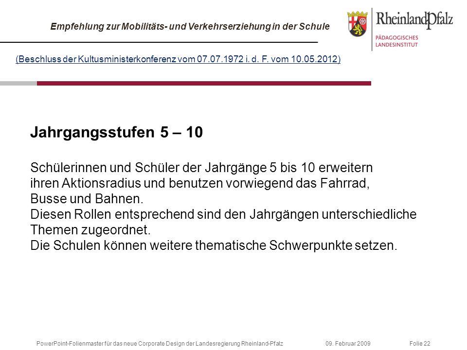 Folie 2209. Februar 2009PowerPoint-Folienmaster für das neue Corporate Design der Landesregierung Rheinland-Pfalz Jahrgangsstufen 5 – 10 Schülerinnen