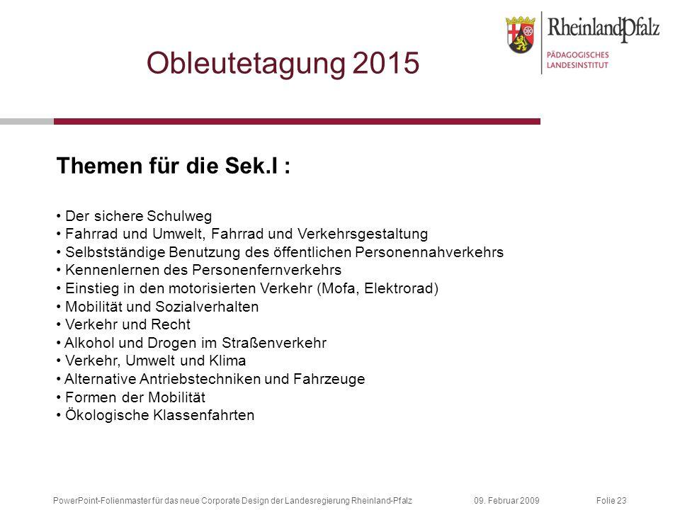 Folie 2309. Februar 2009PowerPoint-Folienmaster für das neue Corporate Design der Landesregierung Rheinland-Pfalz Obleutetagung 2015 Themen für die Se
