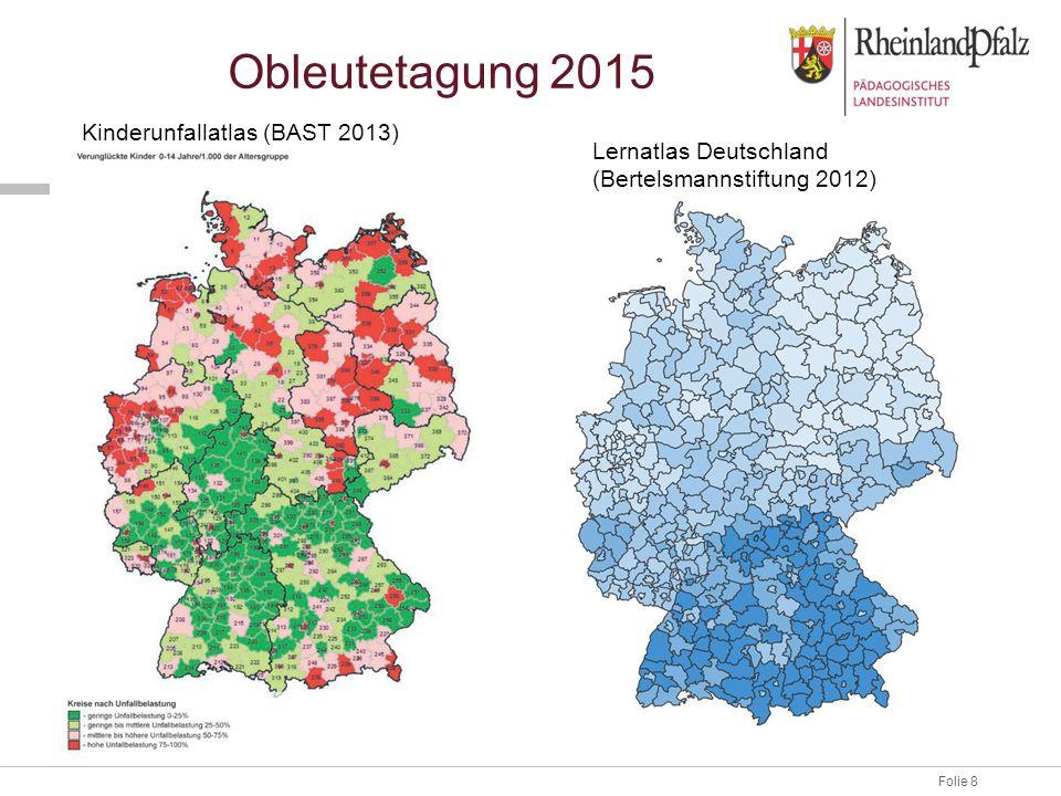Folie 8 Obleutetagung 2015 Kinderunfallatlas (BAST 2013) Lernatlas Deutschland (Bertelsmannstiftung 2012)