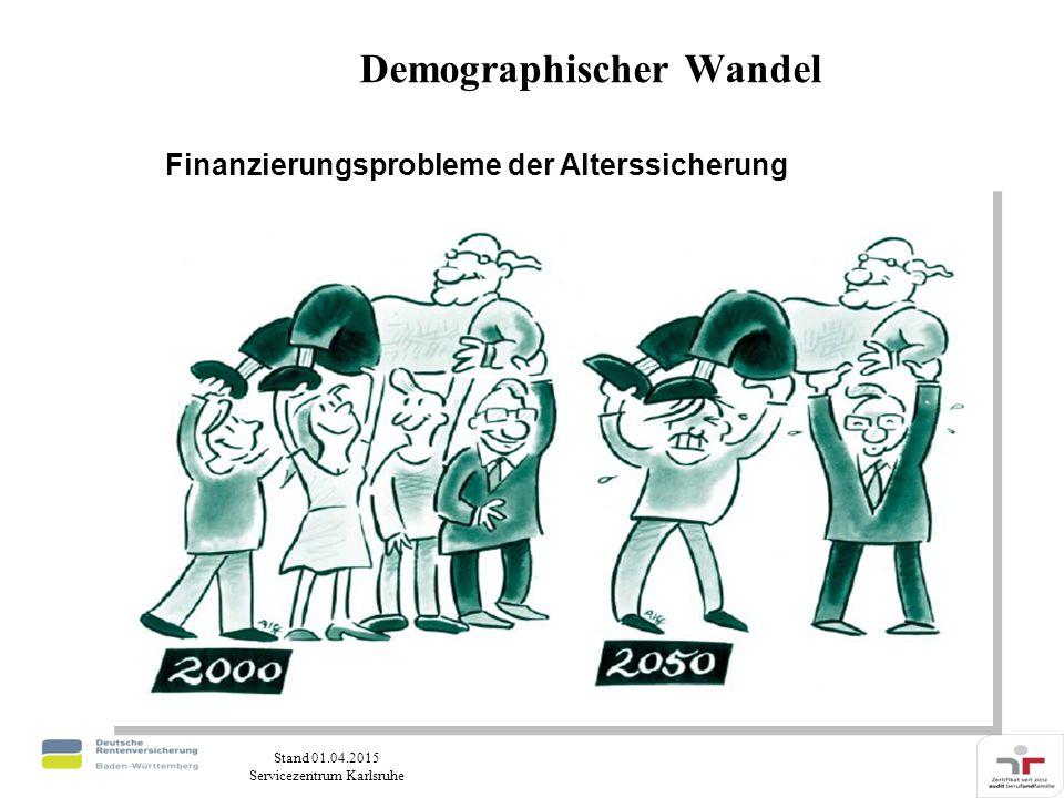 Stand 01.04.2015 Servicezentrum Karlsruhe Finanzierungsprobleme der Alterssicherung Demographischer Wandel