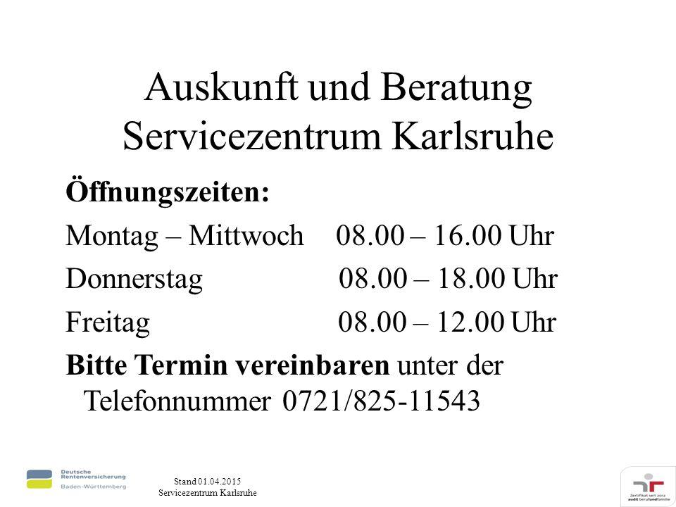 Stand 01.04.2015 Servicezentrum Karlsruhe Auskunft und Beratung Servicezentrum Karlsruhe Öffnungszeiten: Montag – Mittwoch 08.00 – 16.00 Uhr Donnerstag 08.00 – 18.00 Uhr Freitag 08.00 – 12.00 Uhr Bitte Termin vereinbaren unter der Telefonnummer 0721/825-11543