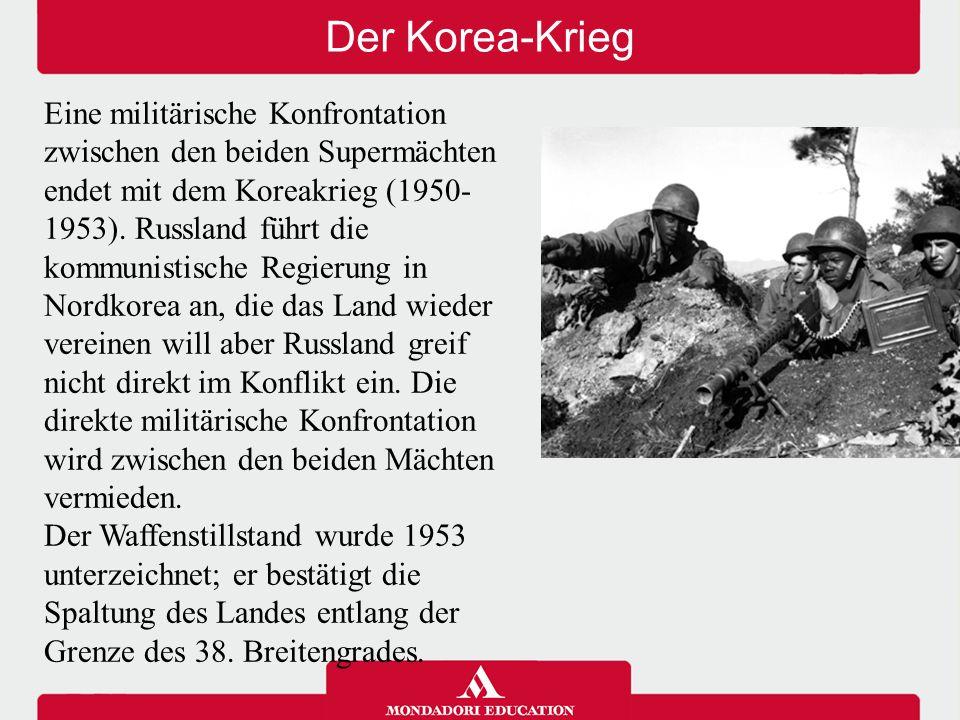 Der Korea-Krieg Eine militärische Konfrontation zwischen den beiden Supermächten endet mit dem Koreakrieg (1950- 1953). Russland führt die kommunistis