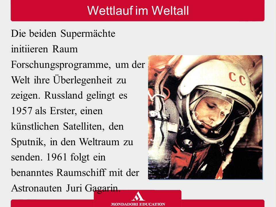 Wettlauf im Weltall Die beiden Supermächte initiieren Raum Forschungsprogramme, um der Welt ihre Überlegenheit zu zeigen. Russland gelingt es 1957 als