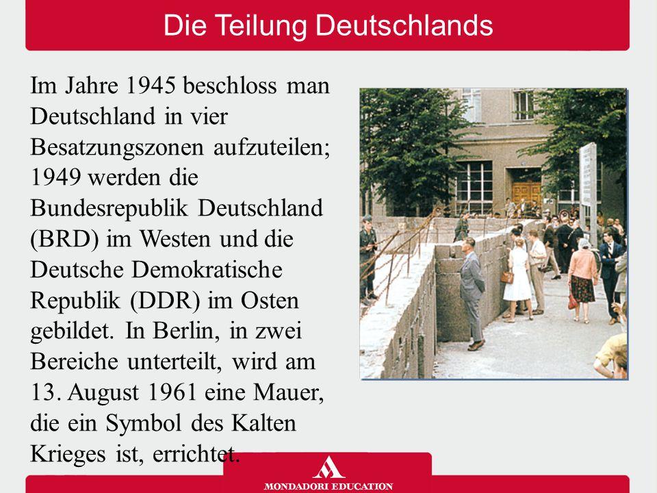 Die Teilung Deutschlands Im Jahre 1945 beschloss man Deutschland in vier Besatzungszonen aufzuteilen; 1949 werden die Bundesrepublik Deutschland (BRD)