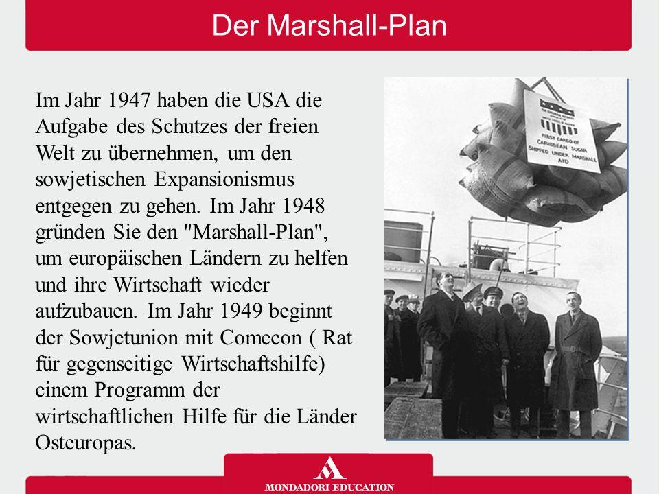 Der Marshall-Plan Im Jahr 1947 haben die USA die Aufgabe des Schutzes der freien Welt zu übernehmen, um den sowjetischen Expansionismus entgegen zu ge